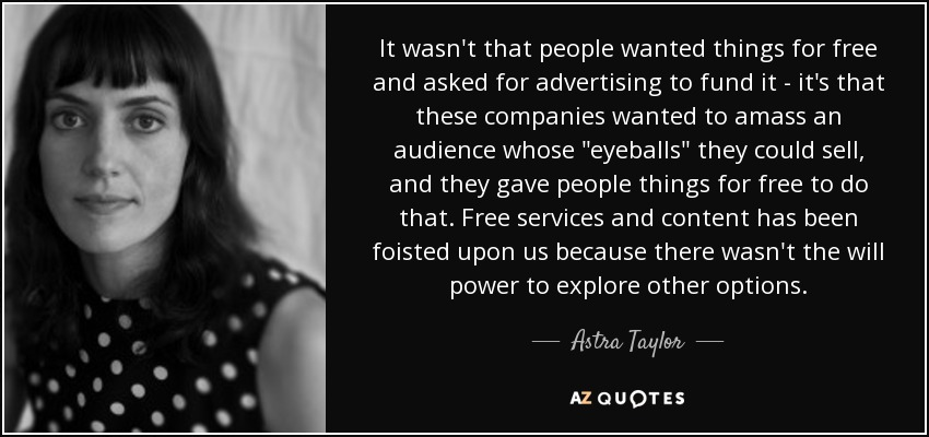 It wasn't that people wanted things for free and asked for advertising to fund it - it's that these companies wanted to amass an audience whose