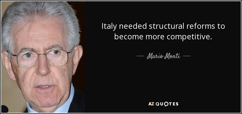 Italy needed structural reforms to become more competitive. - Mario Monti