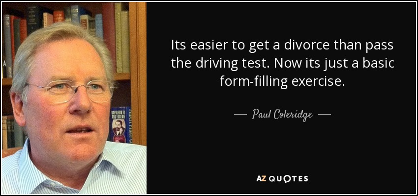Its easier to get a divorce than pass the driving test. Now its just a basic form-filling exercise. - Paul Coleridge