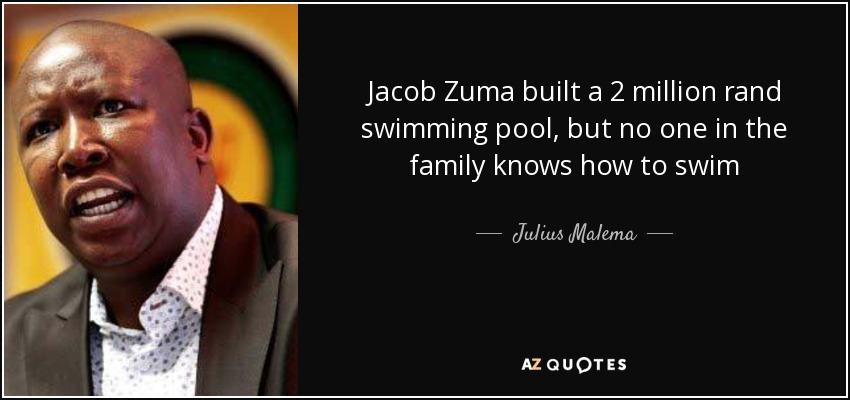 Jacob Zuma built a 2 million rand swimming pool, but no one in the family knows how to swim - Julius Malema