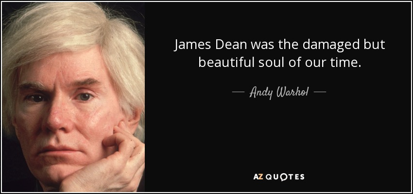 James Dean was the damaged but beautiful soul of our time. - Andy Warhol