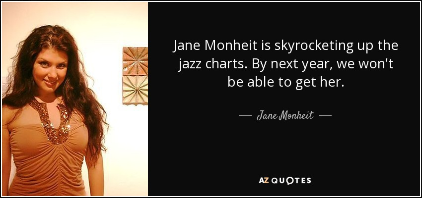 Jane Monheit is skyrocketing up the jazz charts. By next year, we won't be able to get her. - Jane Monheit