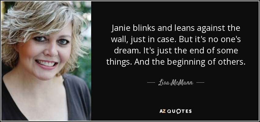 Janie blinks and leans against the wall, just in case. But it's no one's dream. It's just the end of some things. And the beginning of others. - Lisa McMann