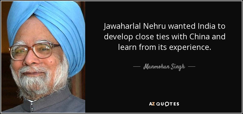 Jawaharlal Nehru wanted India to develop close ties with China and learn from its experience. - Manmohan Singh