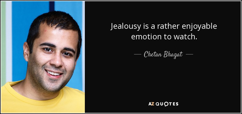 Jealousy is a rather enjoyable emotion to watch. - Chetan Bhagat