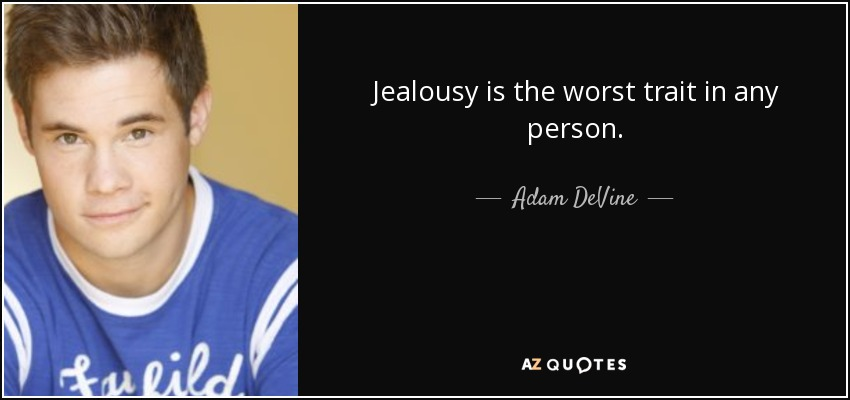 Jealousy is the worst trait in any person. - Adam DeVine