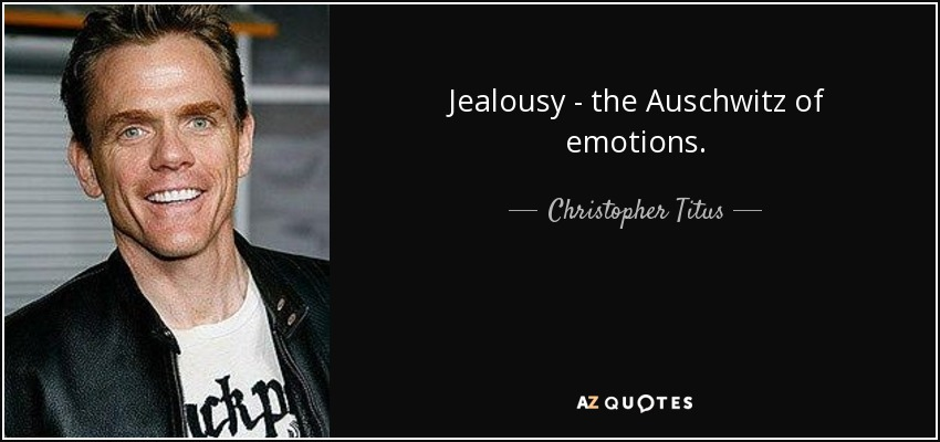 Christopher Titus Quote: Jealousy