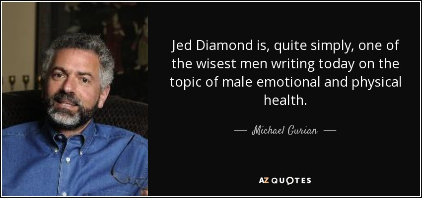 Jed Diamond is, quite simply, one of the wisest men writing today on the topic of male emotional and physical health. - Michael Gurian