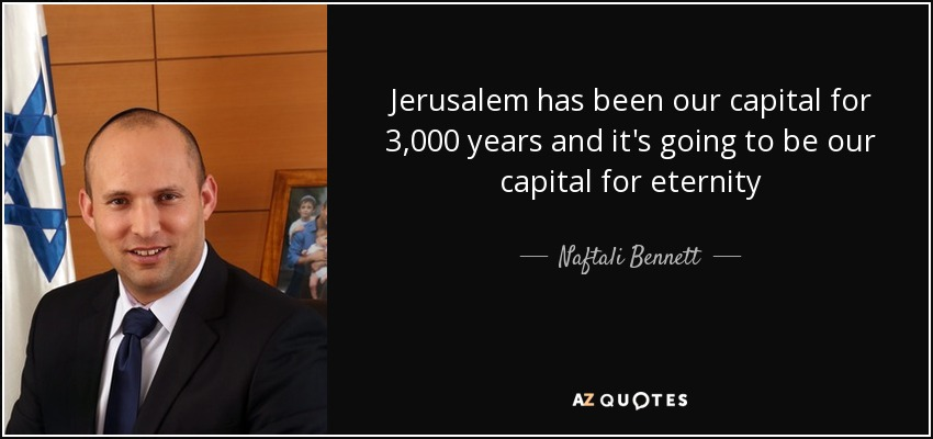Jerusalem has been our capital for 3,000 years and it's going to be our capital for eternity - Naftali Bennett