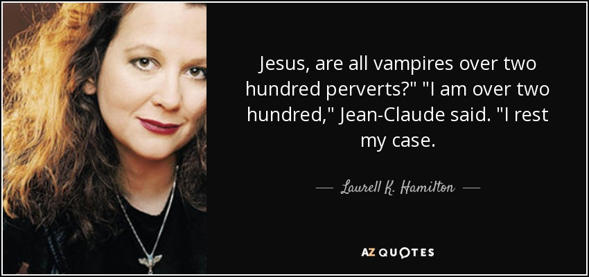 Jesus, are all vampires over two hundred perverts?