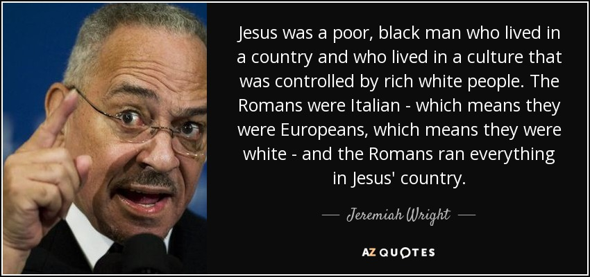 Black Jesus Quotes Inspiration Jeremiah Wright Quote Jesus Was A Poor Black Man Who Lived In A.