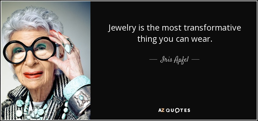Iris Apfel quote: Jewelry is the most transformative thing ...