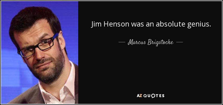 Jim Henson was an absolute genius. - Marcus Brigstocke