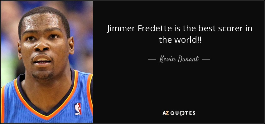Jimmer Fredette is the best scorer in the world!! - Kevin Durant