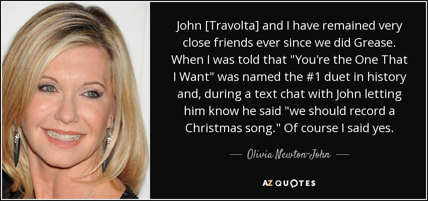 John [Travolta] and I have remained very close friends ever since we did Grease. When I was told that