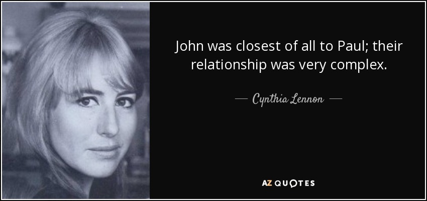 John was closest of all to Paul; their relationship was very complex. - Cynthia Lennon