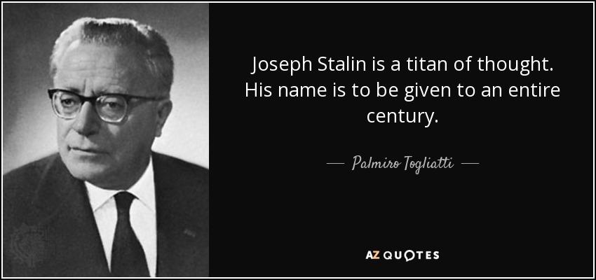 Stalin Quotes   Palmiro Togliatti Quote Joseph Stalin Is A Titan Of Thought His