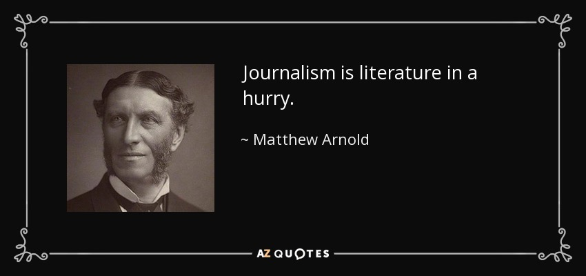 Journalism is literature in a hurry. - Matthew Arnold