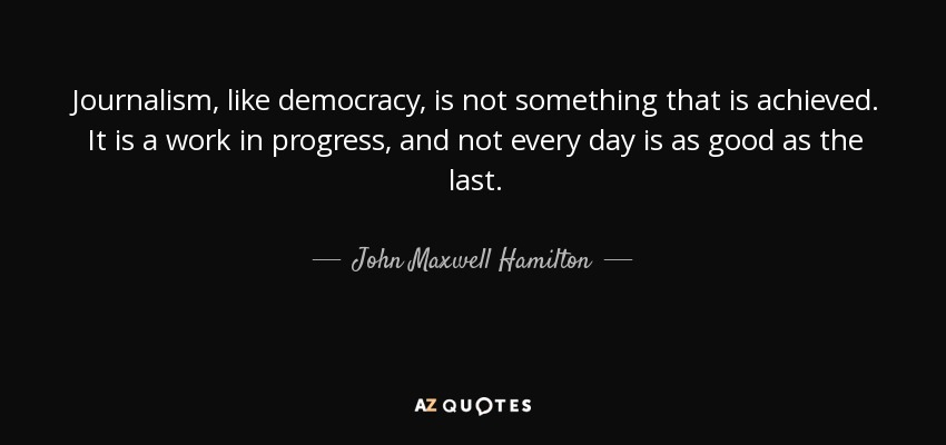 John Maxwell Hamilton Quote Journalism Like Democracy Is Not Unique Journalism Quotes