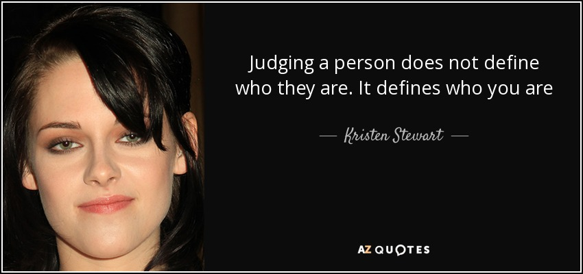 Kristen Stewart quote: Judging a person does not define who ...