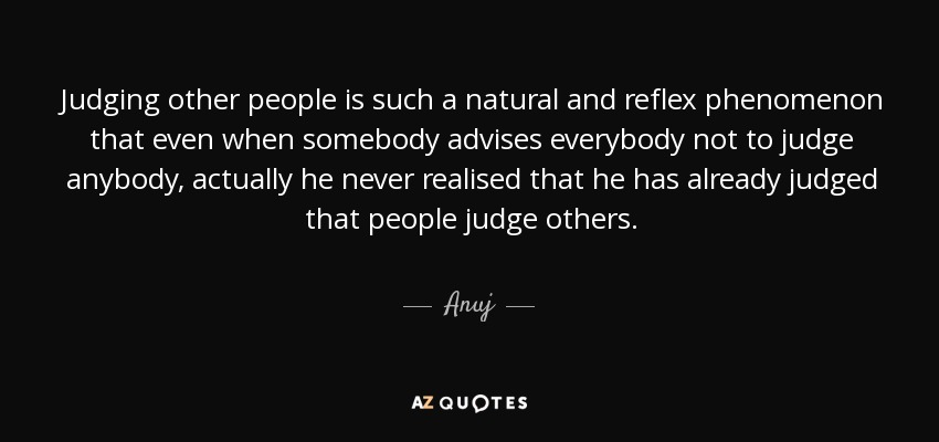 Anuj quote: Judging other people is such a natural and ...