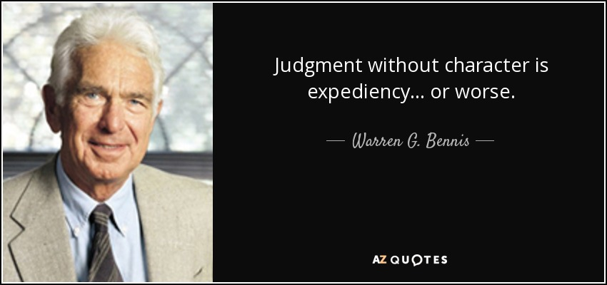 Judgment without character is expediency... or worse. - Warren G. Bennis