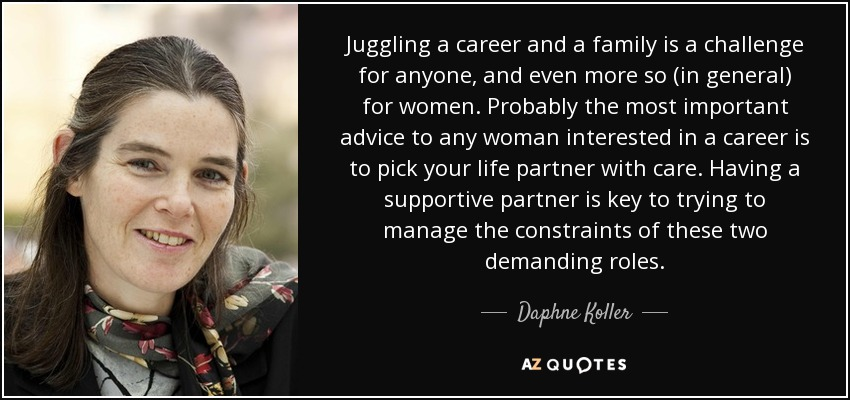 daphne koller quote juggling a career and a family is a challenge for. Black Bedroom Furniture Sets. Home Design Ideas