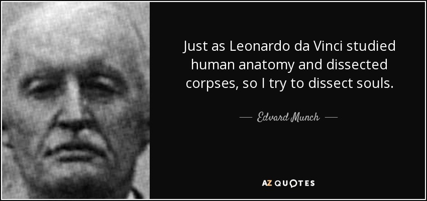 Edvard Munch Quote Just As Leonardo Da Vinci Studied Human Anatomy