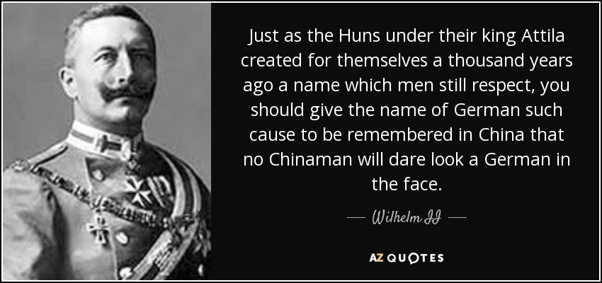 Wilhelm II Quote: Just As The Huns Under Their King Attila