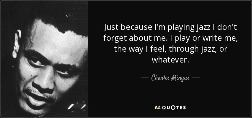 Charles Mingus Quote Just Because Im Playing Jazz I Dont Forget