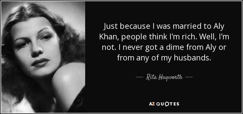 quote-just-because-i-was-married-to-aly-khan-people-think-i-m-rich-well-i-m-not-i-never-got-rita-hayworth-110-81-98.jpg