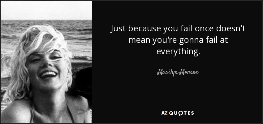 Just because you fail once doesn't mean you're gonna fail at everything. - Marilyn Monroe