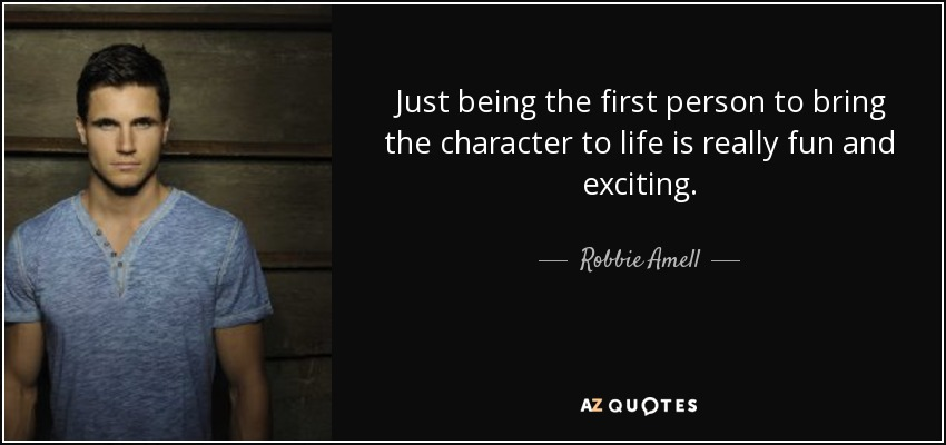 Just being the first person to bring the character to life is really fun and exciting. - Robbie Amell