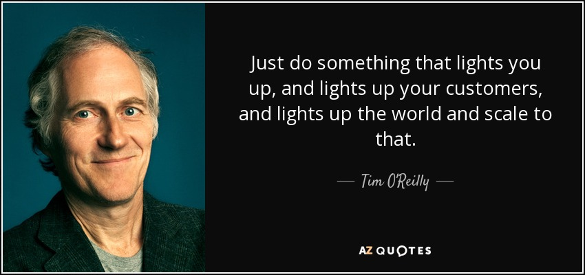Tim O'Reilly quote: Just do something that lights you up, and lights
