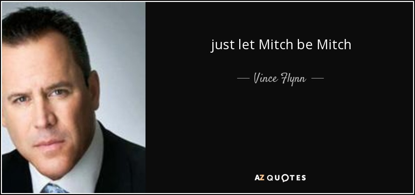 just let Mitch be Mitch - Vince Flynn