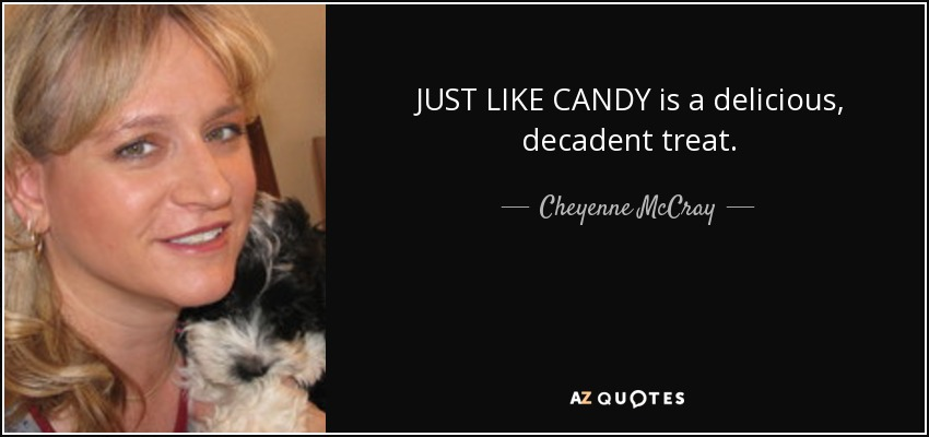 JUST LIKE CANDY is a delicious, decadent treat. - Cheyenne McCray