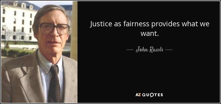 justice as fairness Justice and fairness pre-teach: begin by greeting the students and telling them that you will be discussing the traits justice and fairness with them today ask the following questions and call on different students for answers below each question are examples of the type of responses you are looking for.