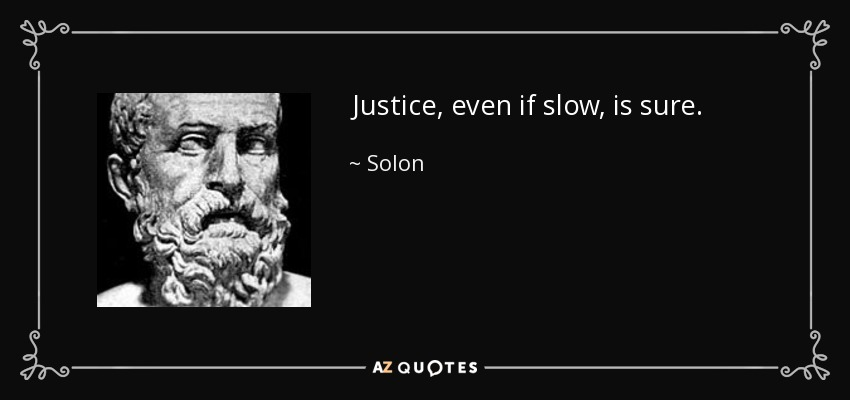 Justice, even if slow, is sure. - Solon