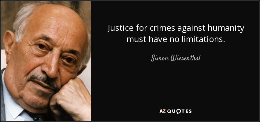 Justice for crimes against humanity must have no limitations. - Simon Wiesenthal