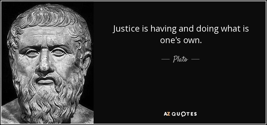 Justice is having and doing what is one's own. - Plato