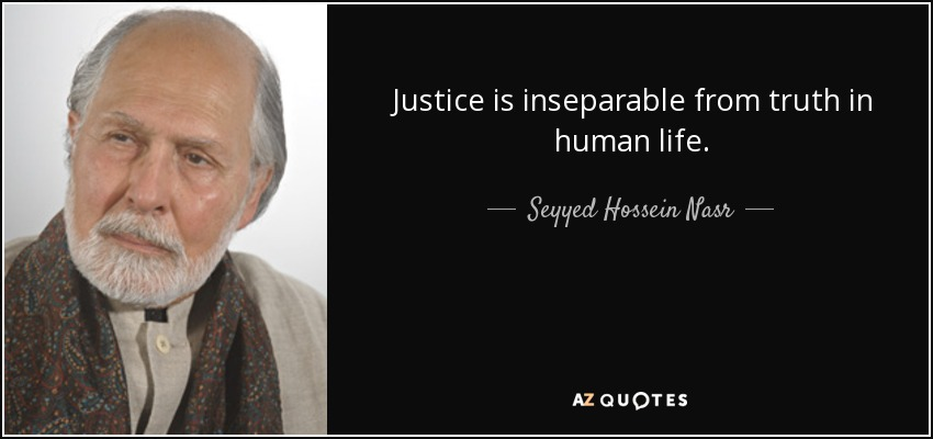 Justice is inseparable from truth in human life. - Seyyed Hossein Nasr