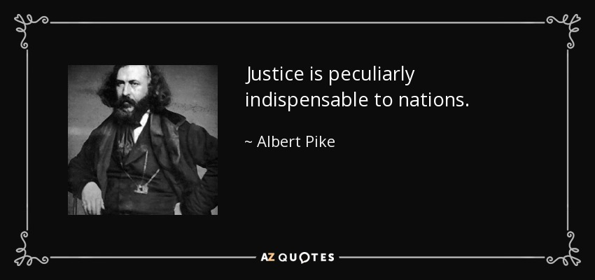 Justice is peculiarly indispensable to nations. - Albert Pike