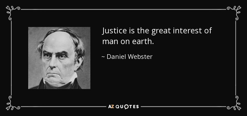 Justice is the great interest of man on earth. - Daniel Webster