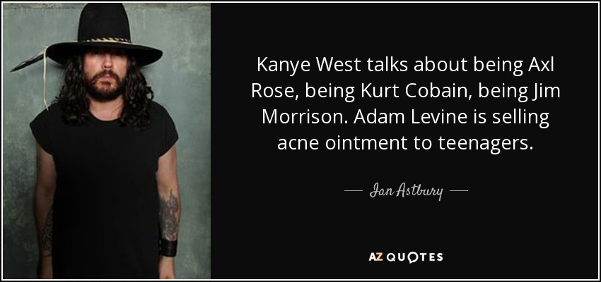 Ian Astbury quote: Kanye West talks about being Axl Rose