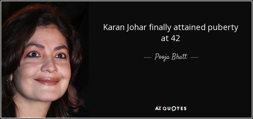 Karan Johar finally attained puberty at 42 - Pooja Bhatt