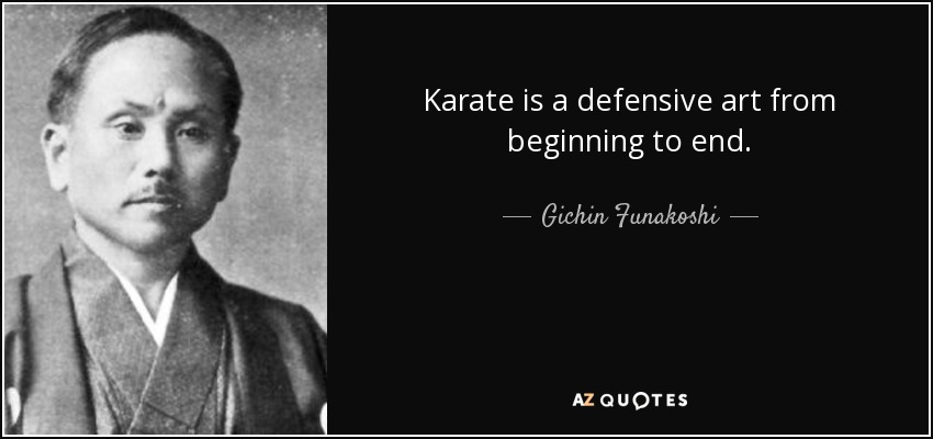Karate is a defensive art from beginning to end. - Gichin Funakoshi