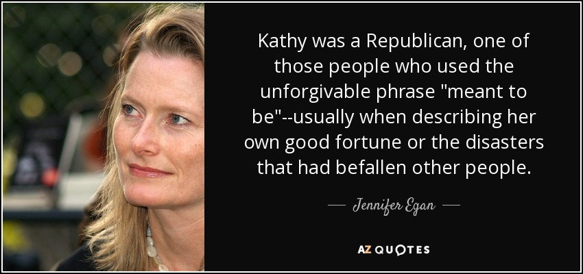 Kathy was a Republican, one of those people who used the unforgivable phrase