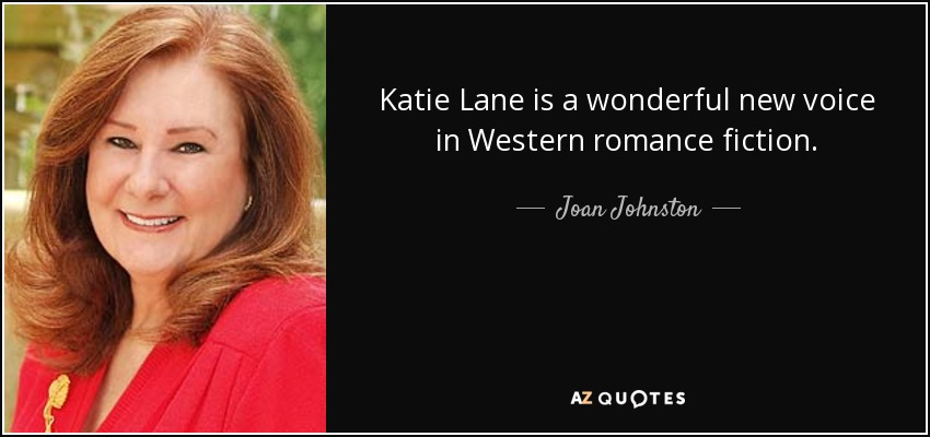 Katie Lane is a wonderful new voice in Western romance fiction. - Joan Johnston