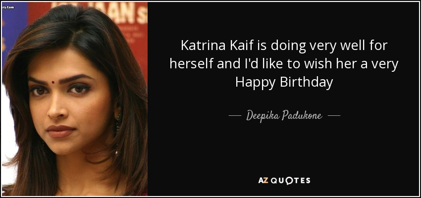Deepika Padukone Quote Katrina Kaif Is Doing Very Well For Herself