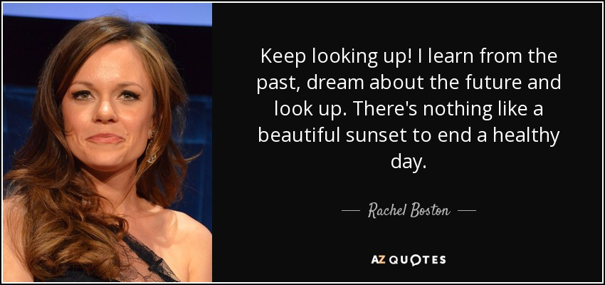Rachel Boston Quote Keep Looking Up I Learn From The Past Dream